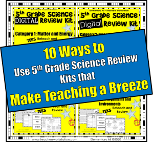 10 Ways to Make Teaching Easier - 5th Grade Science Review Kits